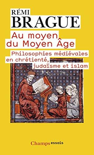 Au moyen du Moyen-Age : Philosophies médiévales en chrétienté, judaïsme et islam par Remi Brague