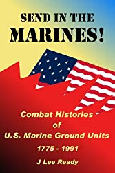 Send in the Marines! Combat Histories Of US Marine Ground Units 1775-1991