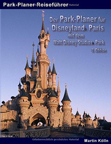 Der Park-Planer für Disneyland Paris mit dem Walt Disney Studios Park - 3. Edition: Der Insider-Reiseführer durch Disneys europäisches Königreich