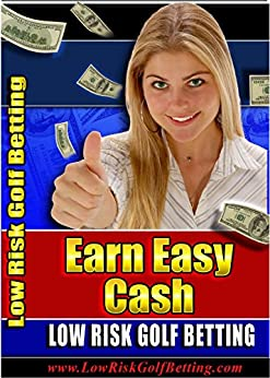 Earn Easy Cash With Low Risk Golf Betting by [Bookman, John]