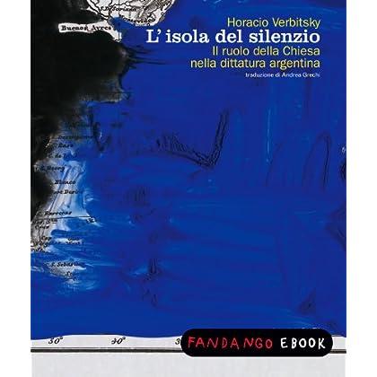 L'isola Del Silenzio. Il Ruolo Della Chiesa Nella Dittatura Argentina