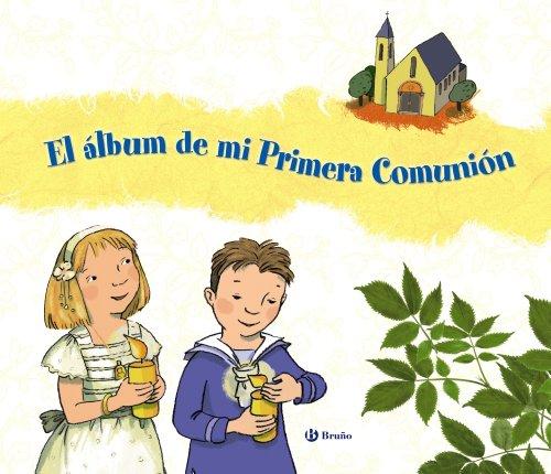 El álbum de mi Primera Comunión (Castellano - A Partir De 8 Años - Religión) por Isabel Carril Martínez