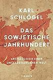 Das sowjetische Jahrhundert: Archäologie einer untergegangenen Welt - Karl Schlögel
