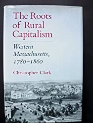 The Roots of Rural Capitalism: Western Massachusetts, 1780-1860 by Christopher Clark (1990-05-02)