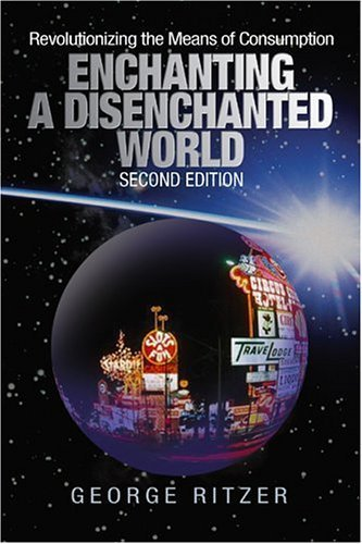 Enchanting a Disenchanted World: Continuity and Change in the Cathedrals of Consumption 3rd edition by Ritzer, George F. (2009) Paperback