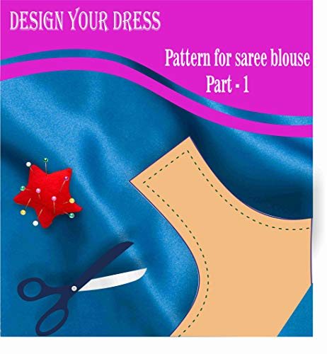 Design your dress: patterns for saree blouse (Part Book 1) (English Edition) Design Saree