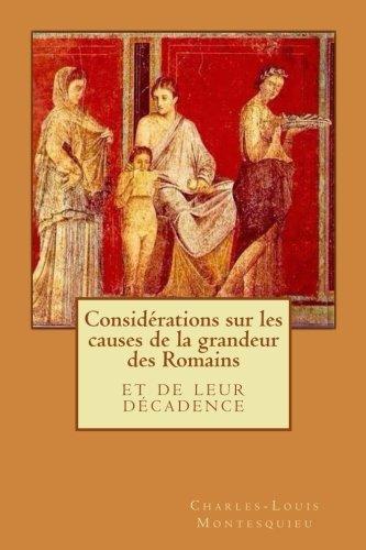 Considérations sur les causes de la grandeur des Romains: et de leur décadence