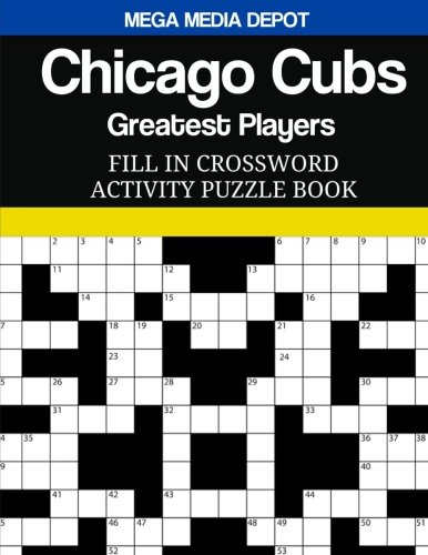Chicago Cubs Fill In Crossword Activity Puzzle Book: Greatest Players Edition por Mega Media Depot