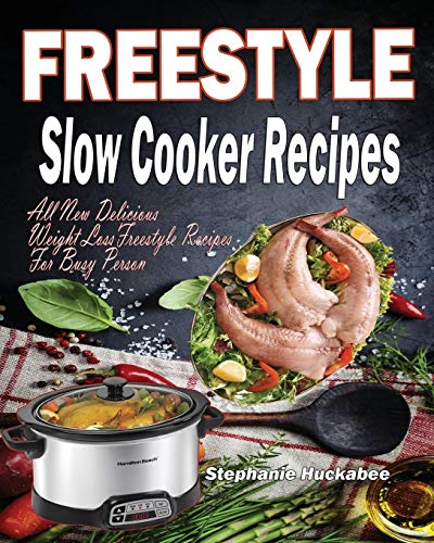 Freestyle Slow Cooker Recipes: All New Delicious Weight Loss Freestyle Recipes For Busy Person (Freestyle Cookbook, Band 1) (Person Slow Cooker 1)