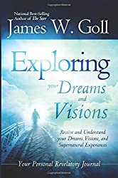 Exploring Your Dreams and Visions: Receive and Understand Your Dreams, Visions, and Supernatural Experiences