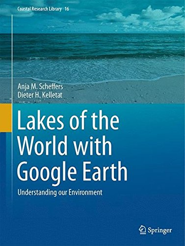 Lakes of the World with Google Earth: Understanding our Environment (Coastal Research Library, Band 16)