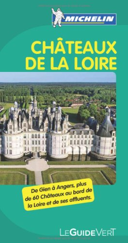 Châteaux de la Loire : de Gien à Angers, plus de 60 châteaux au bord de la Loire et de ses affluents