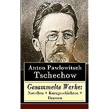 Gesammelte Werke: Novellen + Kurzgeschichten + Dramen: 78 Titel in einem Buch: Die Dame mit dem Hündchen + Drei Schwestern + Die Möwe + Der Kirschgarten ... + Die letzte Mohikanerin… (German Edition)
