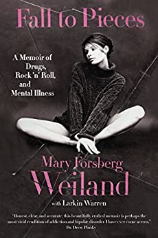 Fall to Pieces: A Memoir of Drugs, Rock 'n' Roll, and Mental Illness by [Weiland, Mary Forsberg, Warren, Larkin]