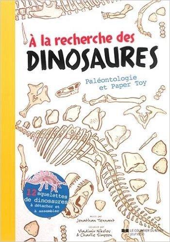 A la recherche des dinosaures : Paléontologie et Paper Toy de Jonathan Tennant ,Vladimir Nikolov (Illustrations),Charlie Simpson (Illustrations) ( 8 juin 2015 ) par Vladimir Nikolov (Illustrations),Charlie Simpson (Illustrations) Jonathan Tennant