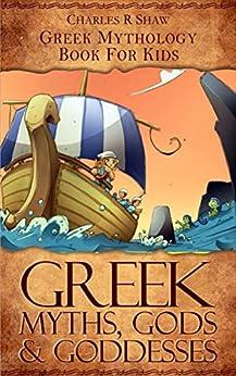 Greek Myths, Gods And Goddesses: Greek Mythology Book For Kids eBook: Charles R Shaw: Amazon.co