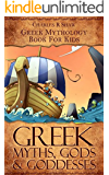 Greek Myths, Gods And Goddesses: Greek Mythology Book For Kids