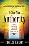 [(I Give You Authority : Practicing the Authority Jesus Gave Us)] [By (author) Dr Charles H Kraft] published on (March, 2012)