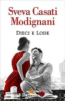 Dieci e lode (Italian Edition) by [Casati Modignani, Sveva]