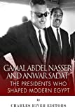 Gamal Abdel Nasser and Anwar Sadat: The Presidents Who Shaped Modern Egypt by Charles River Editors (2014-09-09)