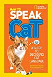 How to Speak Cat: A Guide to Decoding Cat Language (How To Speak)