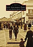 Lost Amusement Parks of the North Jersey Shore (Images of America (Arcadia Publishing))