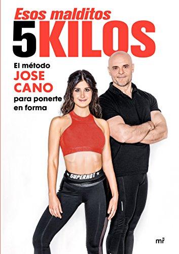 Esos malditos 5 kilos: El método JOSE CANO para mantenerte en forma