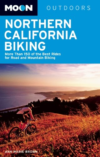 Moon Northern California Biking (3rd ed): More Than 160 of the Best Rides for Road and Mountain Biking
