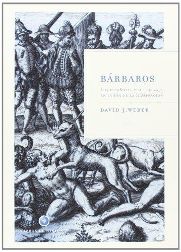 Bárbaros : los españoles y sus salvajes en la era de la Ilustración