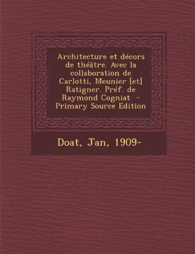 Architecture Et Decors de Theatre. Avec La Collaboration de Carlotti, Meunier [Et] Ratigner. Pref. de Raymond Cogniat