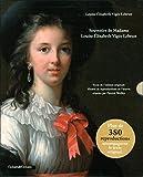 Louise-Elisabeth Vigée-Lebrun - Souvenirs - Texte de l'édition originale illustré de reproductions