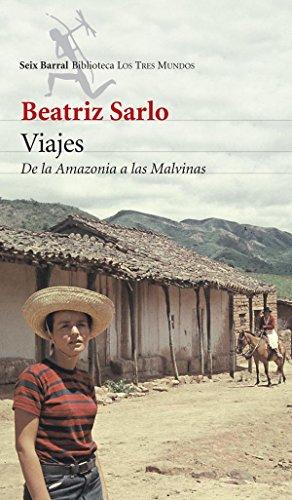 Viajes: De la Amazonia a las Malvinas por Beatríz Sarlo