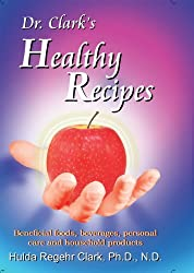 Dr. Clark's Healthy Recipes: Beneficial Foods, Beverages, Personal Care and Household Products by Hulda Regehr Clark (2010-06-06)
