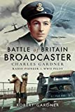 Battle of Britain Broadcaster: Charles Gardner, Radio Pioneer and WWII Pilot (English Edition)