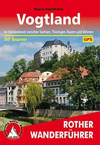 Vogtland: Im Vierländereck zwischen Sachsen, Thüringen, Bayern und Böhmen. 50 Touren. Mit GPS-Tracks (Rother Wanderführer)