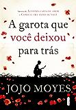 A garota que você deixou para trás (Portuguese Edition)