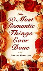 The 50 Most Romantic Things Ever Done by Dini Von Mueffling (1998-12-31)