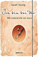 Ich bin bei dir - Sonderausgabe: 366 Liebesbriefe von Jesus