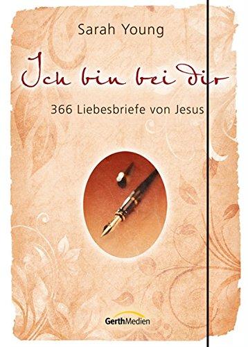 Ich bin bei dir - Sonderausgabe: 366 Liebesbriefe von Jesus.