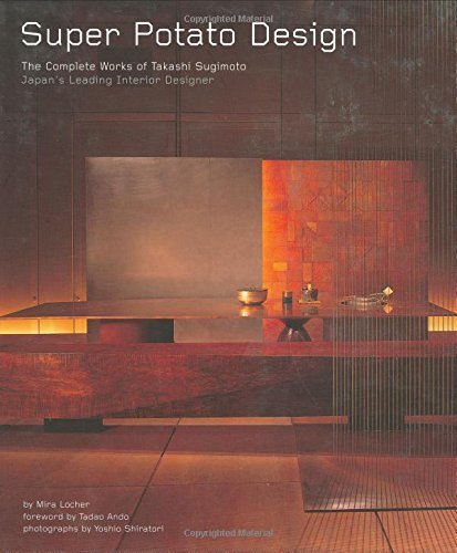 Super Potato Design: The Complete Works of Takashi Sugimoto: Japan\'s Leading Interior Designer by Mira Locher (2006-11-15)
