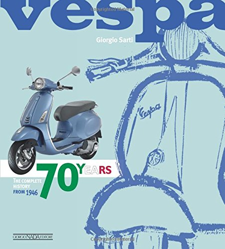 Vespa. 70 years. The complete history from 1946. Ediz. illustrata (Scooter) por Giorgio Sarti
