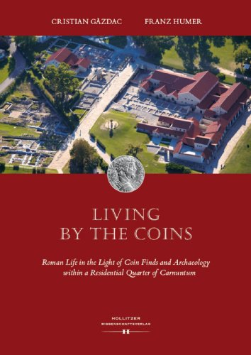 Living by the Coins: Roman Life in the Light of Coin Finds and Archaeology within a Residential Quarter of Carnuntum (English Edition) (Altes Geld Und Münzen)