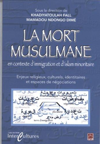 La mort musulmane en contexte d'immigration et d'islam minoritaire : Enjeux religieux, culturels, identitaires et espaces de négociations