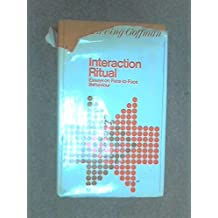Interaction Ritual: Essays on Face-to-face Behaviour