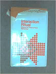 goffman erving interaction ritual essays on face to face behavior Erving goffman (june 11 pp 47-95 in interaction ritual: essays on face-to-face behavior ny: admirable echoes: intellectual debts of dramaturgical sociology.