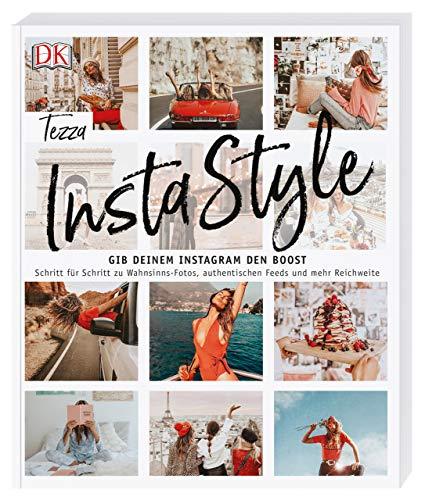 InstaStyle: Gib deinem Instagram den Boost. Schritt für Schritt zu Wahnsinns-Fotos, authentischen Feeds und mehr Reichweite
