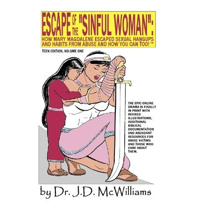 [ ESCAPE OF THE SINFUL WOMAN: HOW MARY MAGDALENE ESCAPED SEXUAL HANGUPS AND HABITS FROM ABUSE AND HOW YOU CAN TOO! (TEEN EDITION) ] McWilliams, J D (AUTHOR ) Jun-01-2011 Paperback