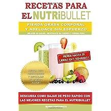 RECETAS PARA EL NUTRiBULLET - Pierda Grasa y Adelgace Sin Esfuerzo: Como Bajar de Peso Rapido con Las Mejores Recetas Para el NutriBullet by Mario Fortunato (2015-08-18)