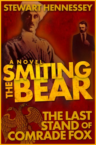 smiting-the-bear-the-last-stand-of-comrade-fox-the-life-and-times-of-archibald-brinsley-fox-book-2-e