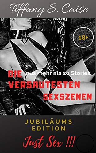 Just Sex !!! Die versautesten Sexszenen aus mehr als 20 Stories : Jubiläums-Edition ; Erotik deutsch - unzensiert ab 18